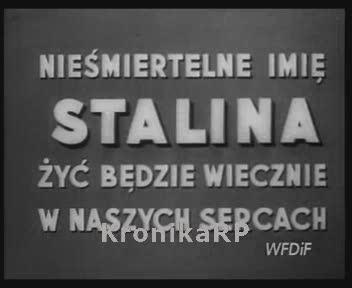 Nieśmiertelne imię Stalina żyć będzie wiecznie w naszych sercach